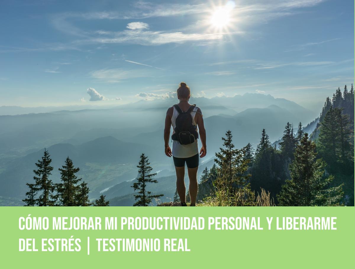 Cómo mejorar mi productividad personal y liberarme del estrés | Testimonio real