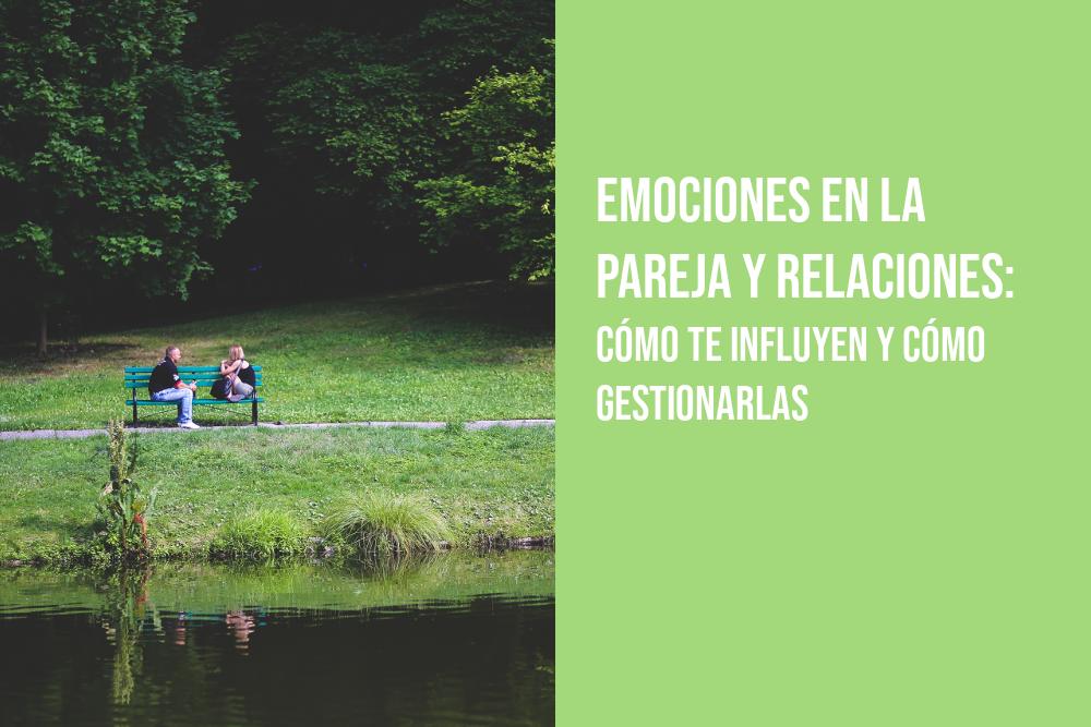 Emociones en la pareja y relaciones: cómo te influyen y cómo gestionarlas