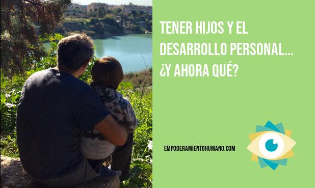 Desarrollo personal cuando tienes hijos… ¿compatible o incompatible?