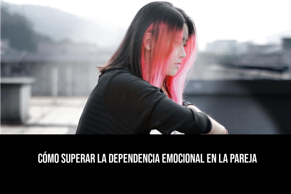 cómo superar la dependencia emocional en la pareja