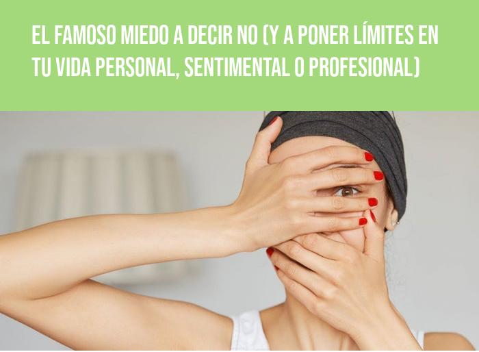 El famoso miedo a decir no (y a poner límites en tu vida personal, sentimental o profesional)