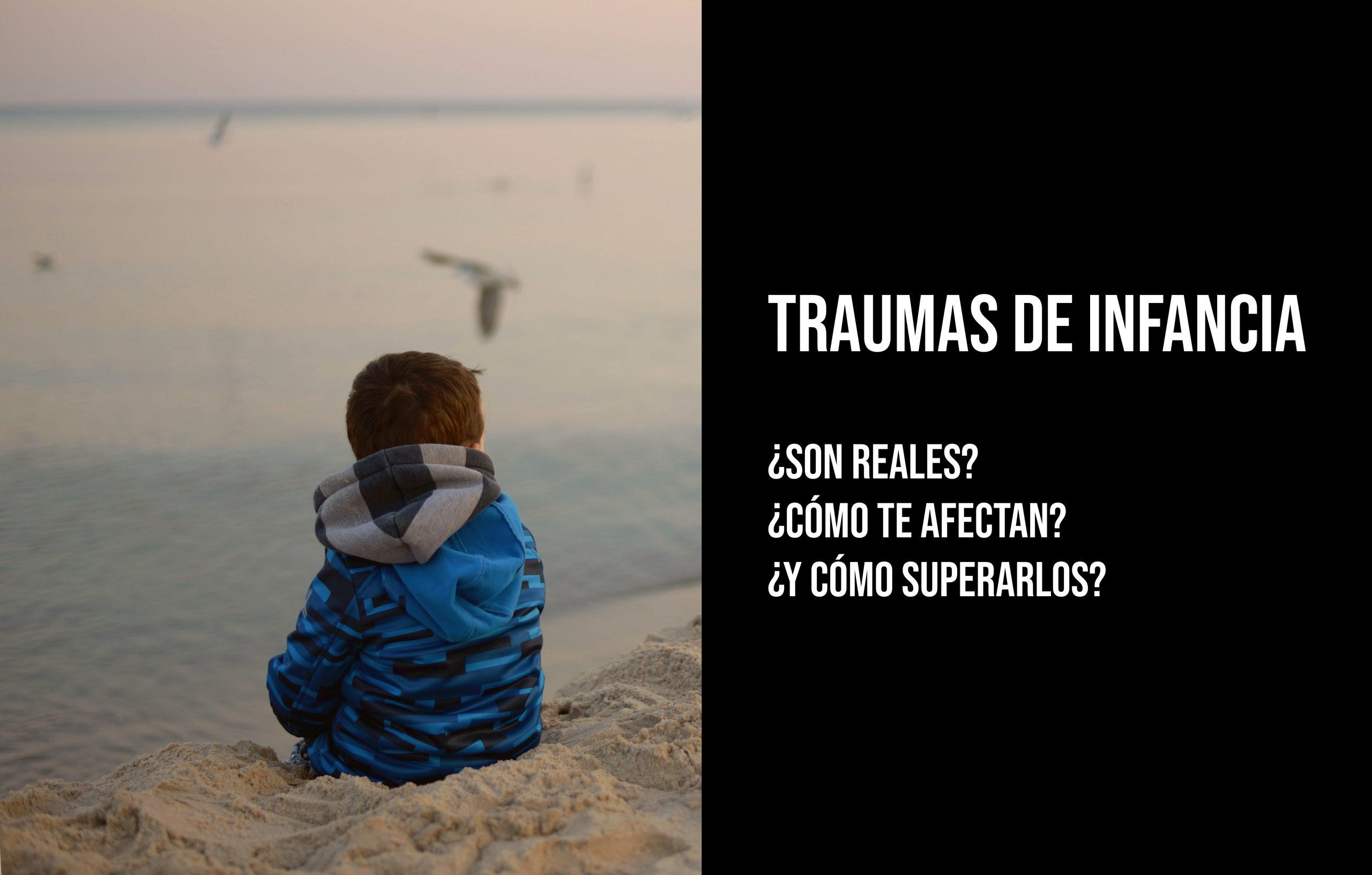 Traumas de infancia. ¿Son reales? ¿Cómo te afectan? ¿Y cómo superarlos?
