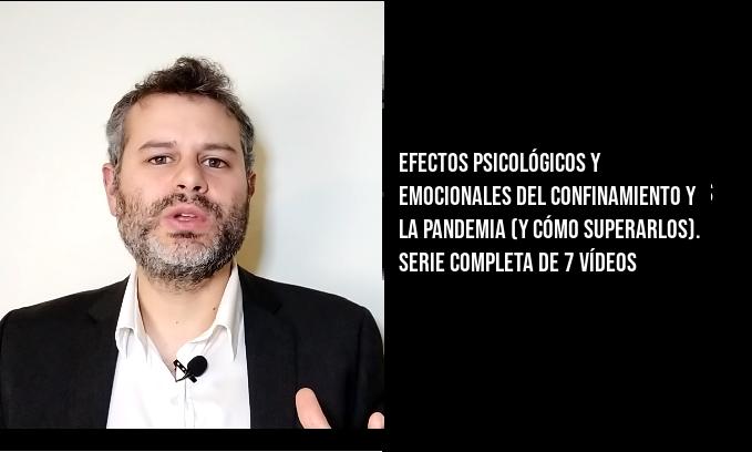 Efectos psicológicos y emocionales del confinamiento y la pandemia (y cómo superarlos). Serie completa de 7 vídeos