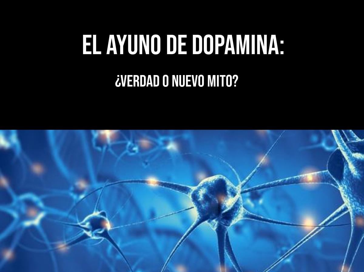 El ayuno de dopamina: ¿verdad o mito?