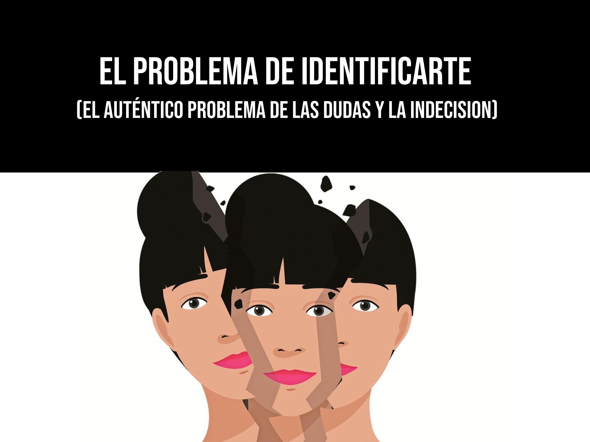 El problema de identificarte (la causa de las dudas y la indecisión)
